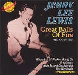 Jerry Lee Lewis - Great Balls Of Fire And Other Hits
