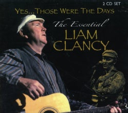Liam Clancy - Those Were The Days: The Essential Liam Clancy