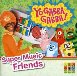 YO GABBA GABBA! - SUPER MUSIC FRIENDS