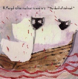 Margot and the Nuclear So and So's - The Dust Of Retreat (Parental Advisory)
