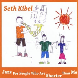 SETH KIBEL - JAZZ FOR PEOPLE WHO ARE SHORTER THAN ME