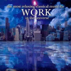 Various - The Most Relaxing Classical Music For Work In The Universe