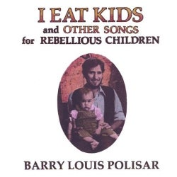 BARRY LOUIS POLISAR - I EAT KIDS & OTHER SONGS FOR REBELLIOUS CHILDREN