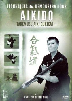 Aikido: Techniques & Demonstrations Takemusu Aiki Bukikai with Patricia Guerri