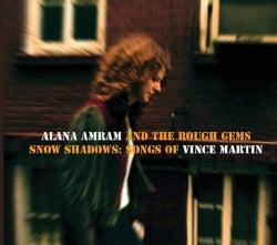 Alana And The Rough Gems Amram - Snow Shadows: Songs Of Vince Martin