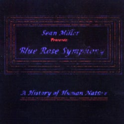 SEAN MILLER - BLUE ROSE SYMPHONY- A HISTORY OF HUMAN NATURE