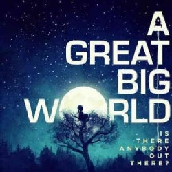 Great Big World - Is There Anybody Out There?