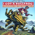 David Holt - I Got a Bullfrog: Folksongs for the Fun of It