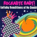 Various - Rockabye Baby! Lullaby Renditions of No Doubt