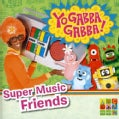 YO GABBA GABBA! - SUPER MUSIC FRIENDS
