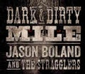 Jason & The Stragglers Boland - Dark & Dirty Mile