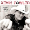 Kevin Fowler - Loose, Loud & Crazy