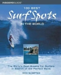 100 Best Surf Spots in the World: The World's Best Breaks for Surfers in Search of the Perfect Wave (Paperback)