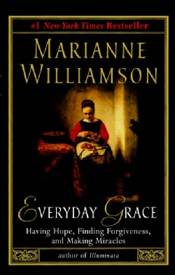 Everyday Grace: Having Hope, Finding Forgiveness, and Making Miracles (Paperback)