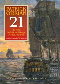 21 The Final Unfinished Voyage Of Jack Aubrey: The Unfinished Twenty First Novel In The Aubrey/maturin Series (Hardcover)