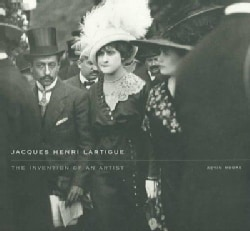 Jacques Henri Lartigue: The Invention of an Artist (Hardcover)