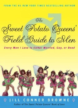 The Sweet Potato Queens' Field Guide to Men: Every Man I Love Is Either Married, Gay, or Dead (Paperback)