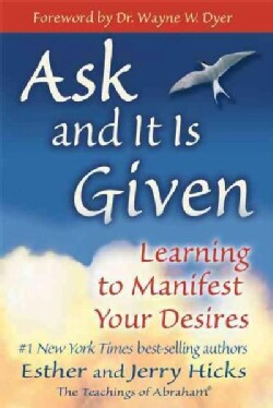 Ask And It Is Given: Learning To Manifest Your Desires (Paperback)