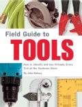 Field Guide To Tools: How To Identify And Use Virtually Every Tool At The Hardware Store (Paperback)