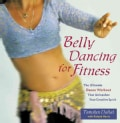 Belly Dancing for Fitness: The Ultimate Dance Workout That Unleashes Your Creative Spirit (Paperback)