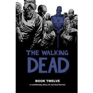 The Walking Dead 12: A Continuing Story of Survival Horror (Hardcover)