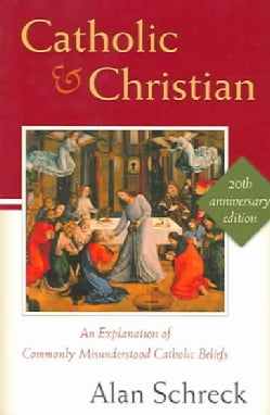 Catholic and Christian: An Explanation of Commonly Misunderstood Catholic Beliefs (Paperback)