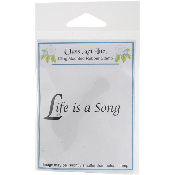 Class Act Cling Mounted Rubber Stamp 2.75inX3.75inLife Is A Song