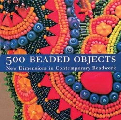 500 Beaded Objects: New Dimensions in Contemporary Beadwork (Paperback)