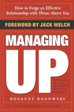 Managing Up: How to Forge an Effective Relationship With Those Above You (Paperback)