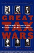 The Great Tax Wars: Lincoln--Teddy Roosevelt--Wilson, How The Income Tax Transformed America (Paperback)