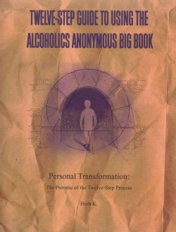 Twelve-step Guide To Using The Alcoholics Anonymous Big Book: Personal Transformation: The Promise Of The Twelve-... (Paperback)