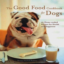 The Good Food Cookbook for Dogs: 50 Home-Cooked Recipes for the Health and Happiness of Your Canine Companion (Paperback)