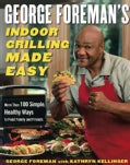 George Foreman's Indoor Grilling Made Easy: More Than 100 Simple, Healthy Ways To Feed Family And Friends (Hardcover)