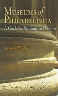 Museums Of Philadelphia: A Guide For Residents And Visitors (Paperback)
