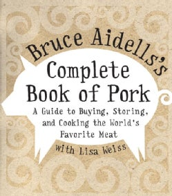 Bruce Aidells's Complete Book of Pork: A Guide to Buying, Storing, and Cooking the World's Favorite Meat (Hardcover)