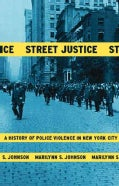 Street Justice: A History Of Police Violence In New York City (Paperback)