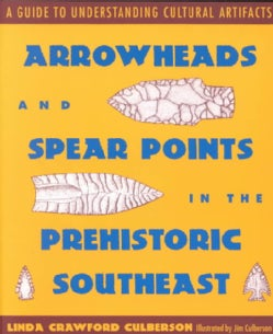 Arrowheads and Spear Points in the Prehistoric Southeast: A Guide to Understanding Cultural Aritifacts (Paperback)