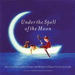 Under The Spell Of The Moon: Art For Children From The World's Great Illustrators (Hardcover)