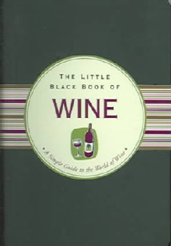 The Little Black Book Of Wine: A Simple Guide To The World O Wine (Hardcover)