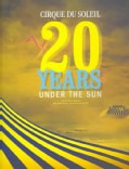 Cirque Du Soleil: 20 Years Under the Sun, An Authorized History (Hardcover)