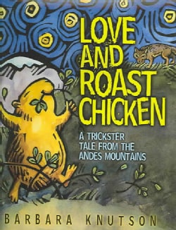 Love and Roast Chicken: A Trickster Tale from the Andes Mountains (Hardcover)