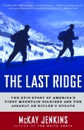 The Last Ridge: The Epic Story of America's First Mountain Soldiers and the Assault on Hitler's Europe (Paperback)