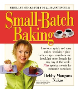 Small-Batch Baking: When Just Enought for 1 or 2...Is Just Enough! (Paperback)