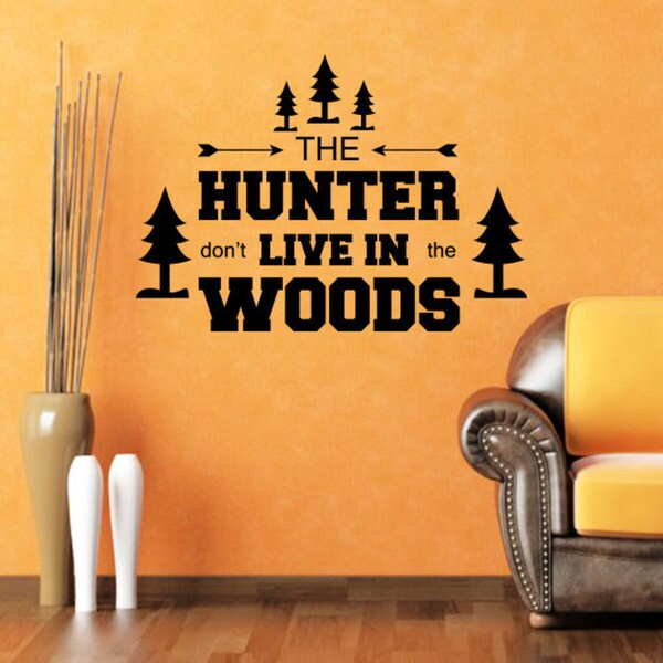 The Hunter Don't Live In The Woods Cabin Quote Vinyl Sticker Wall Art