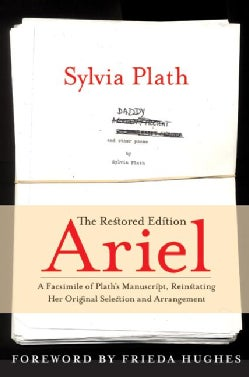 Ariel: The Restored Edition, A Facsimile of Plath's Manuscript, Reinstating Her Original Selection and Arrangement (Hardcover)