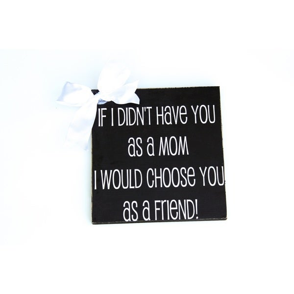 If I Didn't Have You As a Mother Wood Decor Accent
