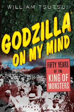 Godzilla on My Mind: Fifty Years of the King of Monsters (Paperback)