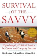 Survival Of The Savvy: High-Integrity Political Tactics For Career And Company Success (Hardcover)