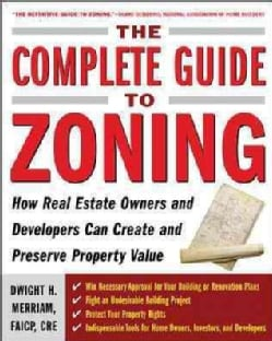 The Complete Guide To Zoning: How Real Estate Owners And Developers Can Create And Preserve Property Value (Paperback)
