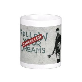 'Follow Your Dreams Cancelled' Boston Banksy Art Coffee Mug